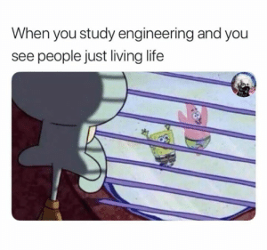 Life, Engineering, and Living: When you study engineering and you  see people just living life Join our FB group subtle engineering traits