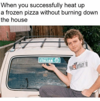 Frozen, Gym, and Pizza: When you successfully heat up  a frozen pizza without burning down  the house  ITALIAN Bon appetito 👌🏻 . @DOYOUEVEN 👈🏼 FREE SHIPPING ON ALL orders 🚚🌍 just tap the link in our BIO ✔️
