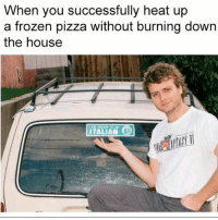 Frozen, Group Chat, and Hoes: When you successfully heat up  a frozen pizza without burning down  the house  ITALIAN I told the group chat I'd post this SO HERE YOU GO YOU LITTLE HOES ~ Kay