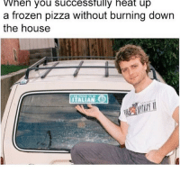 Dank, Frozen, and Funny: When you successfully heat up  a frozen pizza without burning down  the house  ITALIAN Meh * 😏Follow if you're new😏 * 👇Tag some homies👇 * ❤Leave a like for Dank Memes❤ * Second meme acc: @cptmemes * Don't mind these 👇👇 Memes DankMemes Videos DankVideos RelatableMemes RelatableVideos Funny FunnyMemes memesdailybestmemesdaily boii Codmemes god atheist Meme InfiniteWarfare Gaming gta5 bo2 IW mw2 Xbox Ps4 Psn Games VideoGames Comedy Treyarch sidemen sdmn
