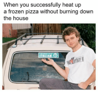 Frozen, Pizza, and Heat: When you successfully heat up  a frozen pizza without burning down  the house  AM PROUD TO SE  ITALIAN