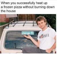 Frozen, Ironic, and Pizza: When you successfully heat up  a frozen pizza without burning down  the house  IAM PROUD TO BE  ITALIAN