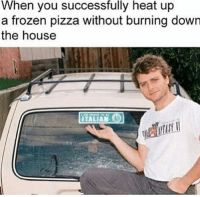 Frozen, Memes, and Pizza: When you successfully heat up  a frozen pizza without burning down  the house  ITALIAN GOAT Memes