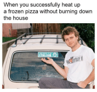 Frozen, Pizza, and Heat: When you successfully heat up  a frozen pizza without burning down  the house  ITALIAN me🍕irl