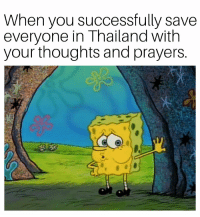 "Memes, Thailand, and Via: When you successfully save  everyone in Thailand with  your thoughts and prayers <p>Every upvote saves half a kid via /r/memes <a href=""https://ift.tt/2KKxT88"">https://ift.tt/2KKxT88</a></p>"