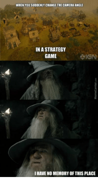 That moment when playing a game..: WHEN YOU SUDDENLY CHANGE THE CAMERAANGLE  INASTRATEGY  GAME  IGN  IHAVENO MEMORY OF THISPLACE That moment when playing a game..