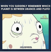 neptunes: WHEN YOU SUDDENLY REMEMBER WHICH  PLANET IS BETWEEN URANOS AND PLUTO  @itsSpongegar  OH NEPTUNE