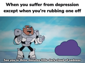 Cloud, Depression, and Http: When you suffer from depression  except when you're rubbing one off  See you in three minutes little dark cloud of sadness Sadgasm! Invest for a mother-load if profits! via /r/MemeEconomy http://bit.ly/2Xthx67