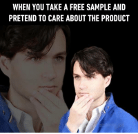 Hands up if you can relate 🙌🏻 https://9gag.com/gag/a1K49ZG/sc/funny?ref=fbsc: WHEN YOU TAKE A FREE SAMPLE AND  PRETEND TO CARE ABOUT THE PRODUCT Hands up if you can relate 🙌🏻 https://9gag.com/gag/a1K49ZG/sc/funny?ref=fbsc