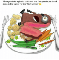 """Should've kept her ass in the hood and bought a $5 plate from the spanish spot..😬😂😂: When you take a ghetto chick out to a fancy restaurant and  she ask the waiter for the """"Filet Minion""""  Jeverydayg  90 Should've kept her ass in the hood and bought a $5 plate from the spanish spot..😬😂😂"""
