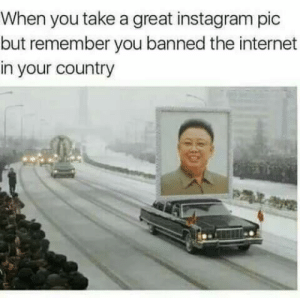 I really like the lighting in this one by _NITRISS_ MORE MEMES: When you take a great instagram pic  but remember you banned the internet  in your country I really like the lighting in this one by _NITRISS_ MORE MEMES