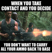 Memes, Back, and 🤖: WHEN YOU TAKE  CONTACT AND YOU DECIDE  YOU DON'T WANT TO CARRY  ALL YOUR AMMO BACK TO BASE Ammo you dump is ammo you ain't gotta hump 😎