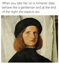 Facebook, Memes, and Sex: When you take her on a romantic date,  behave like a gentleman and at the end  of the night she expects sex  CLASSICALART MEMES  facebook.com/classicalartime