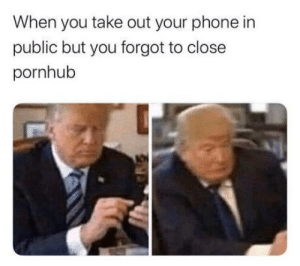 F**k: When you take out your phone in  public but you forgot to close  pornhub F**k