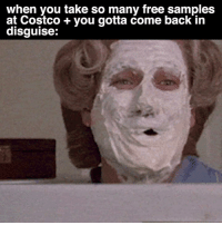 Costco, Memes, and Free Samples: when you take so many free samples  at Costco you gotta come back in  disguise: Hellloooooo!