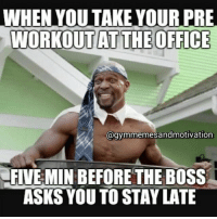 Sure thing Boss, I have energy for 10 😂😂 gymmemes: WHEN YOU TAKE YOUR PRE  WORKOUT ATTHE OFFICE  agymmemesandmotivation  FIVE MIN BEFORE THE BOSS  ASKS YOU TO STAYLATE Sure thing Boss, I have energy for 10 😂😂 gymmemes