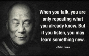 Tumblr, Blog, and Dalai Lama: When you talk, you are  only repeating what  you already know. But  if you listen, you may  learn something new.  Dalai Lama srsfunny:Listen And Learn