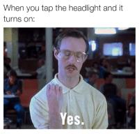 Cars, Magic, and Headlight: When you tap the headlight and it  turns on  Yes. Magic! Car memes