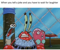 Hey, Patrick, want to know what's funnier then 24? 25! ... Patrick?: When you tell a joke and you have to wait for laughter Hey, Patrick, want to know what's funnier then 24? 25! ... Patrick?