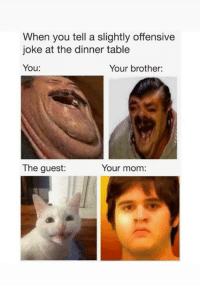"Basketball, Memes, and Mom: When you tell a slightly offensive  joke at the dinner table  You:  Your brother:  The guest:  Your mom: <p>What do you call two Mexicans playing basketball? Juan on Juan. via /r/memes <a href=""https://ift.tt/2HmVlGc"">https://ift.tt/2HmVlGc</a></p>"