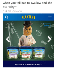 """<p>I don&rsquo;t care if the shit&rsquo;s &ldquo;bitter&rdquo; (via /r/BlackPeopleTwitter)</p>: when you tell bae to swallow and she  ask """"why?""""  6:14 PM-9 Jun 16  PLANTERS  Follow  PLANTERS  NUT-ritionNUT rition NUT-rition  NUTRITION STARTS WITH """"NUT."""" <p>I don&rsquo;t care if the shit&rsquo;s &ldquo;bitter&rdquo; (via /r/BlackPeopleTwitter)</p>"""