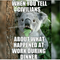 Funny, Lol, and Memes: WHEN YOU TELL  CIVILIANS  ABOUT WHAT  HAPPENED AT  WORK DURING  DINNER CopHumor CopHumorLife Humor Funny Comedy Lol Police PoliceOfficer ThinBlueLine Cop Cops LawEnforcement LawEnforcementOfficer SheepDog BlueFamily Protect Work Job Civilians Dinner