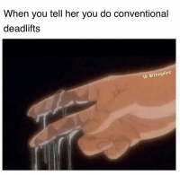 Memes, 🤖, and Her: When you tell her you do conventional  deadlifts  10: @thegainz 💦