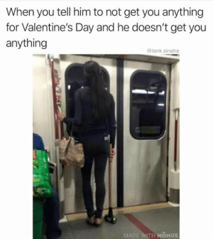 Dank, Memes, and Reddit: When you tell him to not get you anything  for Valentine's Day and he doesn't get you  anything  @tank.sinatra  MADE WITH MOMUS Rookie mistake by HannibalGoddamnit FOLLOW 4 MORE MEMES.