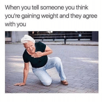 Nobody asked for this kind of honesty Ashley 😞TAG A BAD FRIEND THAT DID THIS TO YOU 😭😭😒(@goodgirlwithbadthoughts): When you tell someone you think  you're gaining weight and they agree  with you Nobody asked for this kind of honesty Ashley 😞TAG A BAD FRIEND THAT DID THIS TO YOU 😭😭😒(@goodgirlwithbadthoughts)