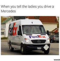 Mercedes, Drive, and Pimpin: When you tell the ladies you drive a  Mercedes Big Pimpin'