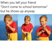"School, Tumblr, and Blog: When you tell your friend  ""Don't come to school tomorrow""  but he shows up anyway  Li  shutterstck shuerstock shu <p><a href=""http://awesomesthesia.tumblr.com/post/173060314843/why-my-friendwhy"" class=""tumblr_blog"">awesomesthesia</a>:</p>  <blockquote><p>Why my friend,why?</p></blockquote>"