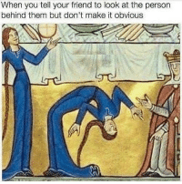 Memes, 🤖, and Friend: When you tell your friend to look at the person  behind them but don't make it obvious 🤣Tag a friend