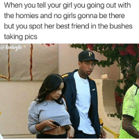 It's Friday fellas make sure that story match up 😂😂😂😂😂: When you tell your girl you going out with  the homies and no girls gonna be there  but you spot her best friend inthe bushes  taking pics  arkoduyla It's Friday fellas make sure that story match up 😂😂😂😂😂