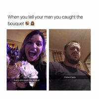😂😂😂(@sweetpsycho1): When you tell your man you caught the  bouquet  Throw it back  Guess who caught the bouquet 😂😂😂(@sweetpsycho1)