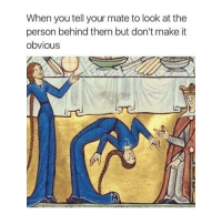 Classical Art, Don, and Them: When you tell your mate to look at the  person behind them but don't make it  obvious Pls don't