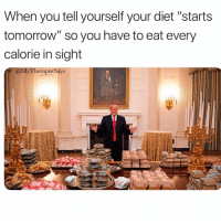 "Tomorrow, Girl Memes, and Diet: When you tell yourself your diet ""starts  tomorrow"" so you have to eat every  calorie in sight  MvTherapist Says I'm trying to lose 3 lbs"