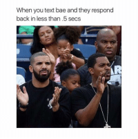 @_theblessedone replies back in .3 seconds: When you text bae and they respond  back in less than .5 secs @_theblessedone replies back in .3 seconds