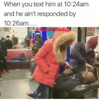 I'd curb stomp this hoe so quick: When you text him at 10:24am  and he ain't responded by  10:26am...  IstatteduA I'd curb stomp this hoe so quick