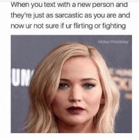 Girl, Text, and Fighting: When you text with a new person and  they're just as sarcastic as you are and  now ur not sure if ur flirting or fighting  Miday OMoMickay  UM Banter overload 😐 @teengirlclub @teengirlclub @teengirlclub