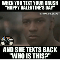"😂😂😂😂 Rejection level over 1000. valentine funniest15seconds From @jay_so_crayz: WHEN YOU TEXT YOUR CRUSH  ""HAPPY VALENTINE'S DAY  IG: @JAY SO CRAYZ  MEME TANG  AND SHE TEXTS BACK  ""WHO IS THIS?"" 😂😂😂😂 Rejection level over 1000. valentine funniest15seconds From @jay_so_crayz"