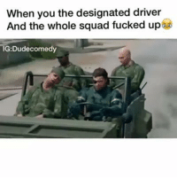 Keep it responsible! Car memes: When you the designated driver  And the whole squad fucked up  TIG:Dudecomedy Keep it responsible! Car memes