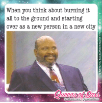 😂😂😂🔥🔥🔥 #QueensofSass: When you think about burning it  all to the ground and starting  over as a new person in a new city  facebook.com  /queens ofsass 😂😂😂🔥🔥🔥 #QueensofSass