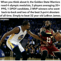 Ya can't even argue with this smh: When you think about it, the Golden State Warriors  need 4 olympic medalists, 3 players averaging 20+  PPG, 1 DPOY candidate, 2 MVP winners who went  back-to-back and two of the best 3-point shooters  of all time. Simply to beat 32 year old LeBron James.  @MYNBADAILY  ARR Ya can't even argue with this smh