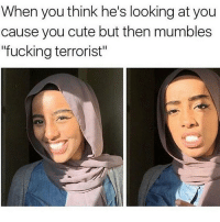 """Memes, London, and Classical: When you think he's looking at you  cause you cute but then mumbles  """"fucking terrorist"""" 😩😩😩😩Maa Shaa Allah comedy funny haha tagafriend igdaily banter lol tagafriend winter classic tbt uk london 2017 meme twitter"""