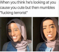 "Memes, 🤖, and Add: When you think he's looking at you  cause you cute but then mumbles  ""fucking terrorist"" Seems legit 😂😂😂  ADD MY SNAPCHAT >> Lebomemes101  And my boy iam_monsta"