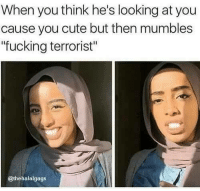 "Cute, Dank, and Fucking: When you think he's looking at you  cause you cute but then mumbles  fucking terrorist""  @thehalalgags <p>Damnn via /r/dank_meme <a href=""http://ift.tt/2ylqeU2"">http://ift.tt/2ylqeU2</a></p>"