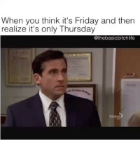 Friday, It's Friday, and Memes: When you think it's Friday and then  realize it's only Thursday  @thebasicbitchlife This is the worst pain I have ever felt 😭😭💀 SOUND ON 🔊