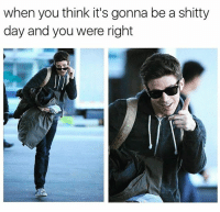 Funny, Thinking, and Right: when you think it's gonna be a shitty  day and you were right Alright alright alright😎👉🏻
