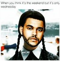 Its Only Wednesday: When you think it's the weekend but it's only  wednesday  @will-en