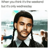 Well shit😐 humpdayvibes: When you think it's the weekend  but it's only wednesday Well shit😐 humpdayvibes